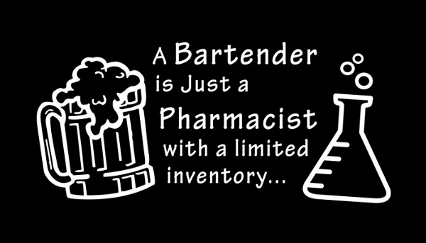 a-bartender-is-just-a-pharmacist-with-a-limited-inventory