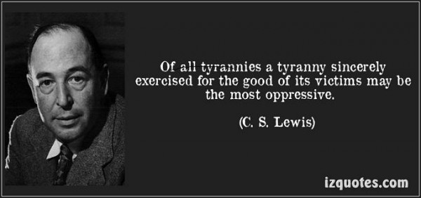 quote-of-all-tyrannies-a-tyranny-sincerely-exercised-for-the-good-of-its-victims-may-be-the-most-c-s-lewis-111562