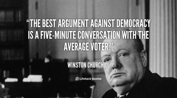 The best argument against democracy is a five-minute conversation with the average voter.