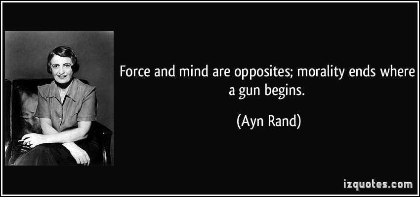 quote-force-and-mind-are-opposites-morality-ends-where-a-gun-begins-ayn-rand-150942